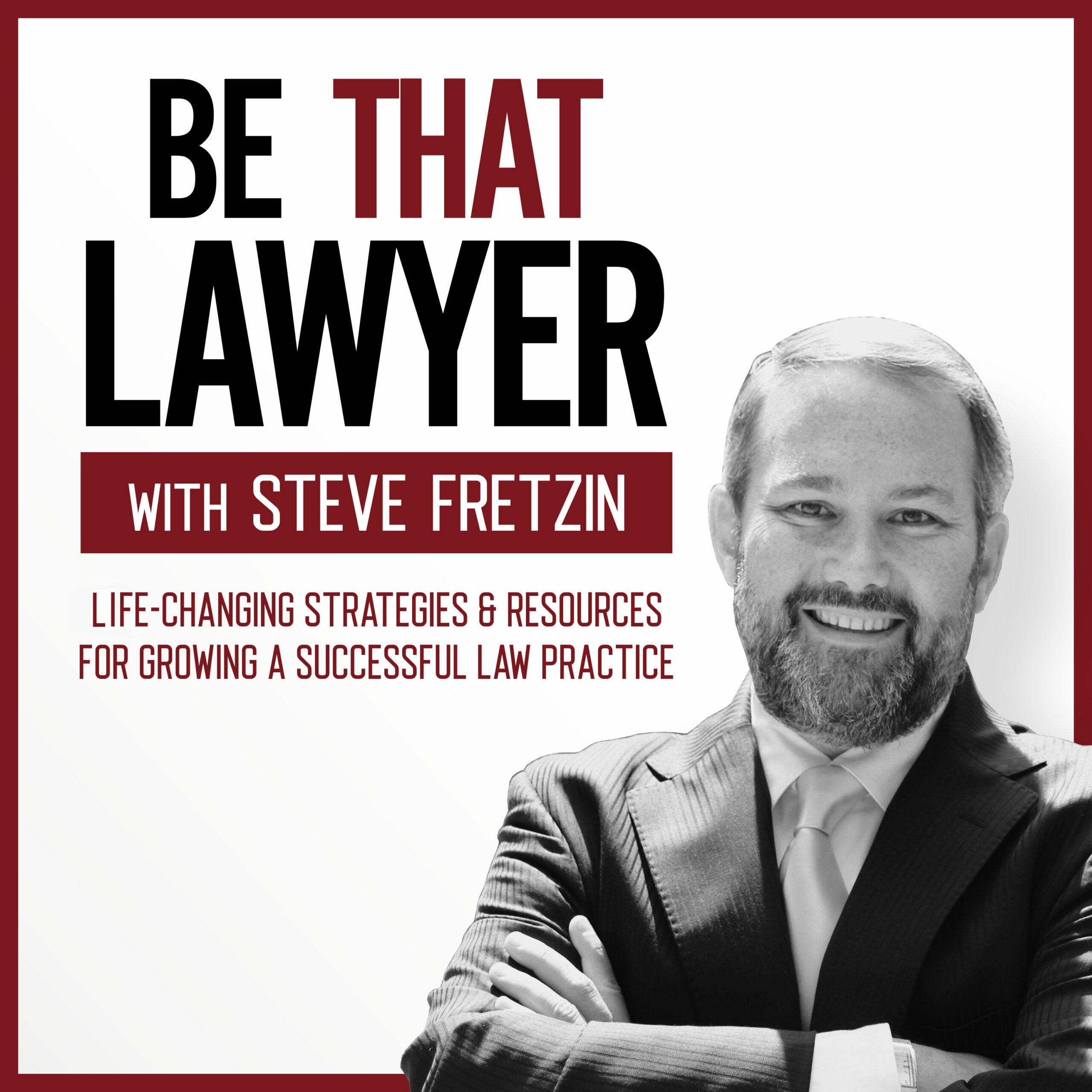 Be That Lawyer Podcast with Steve Fretzin