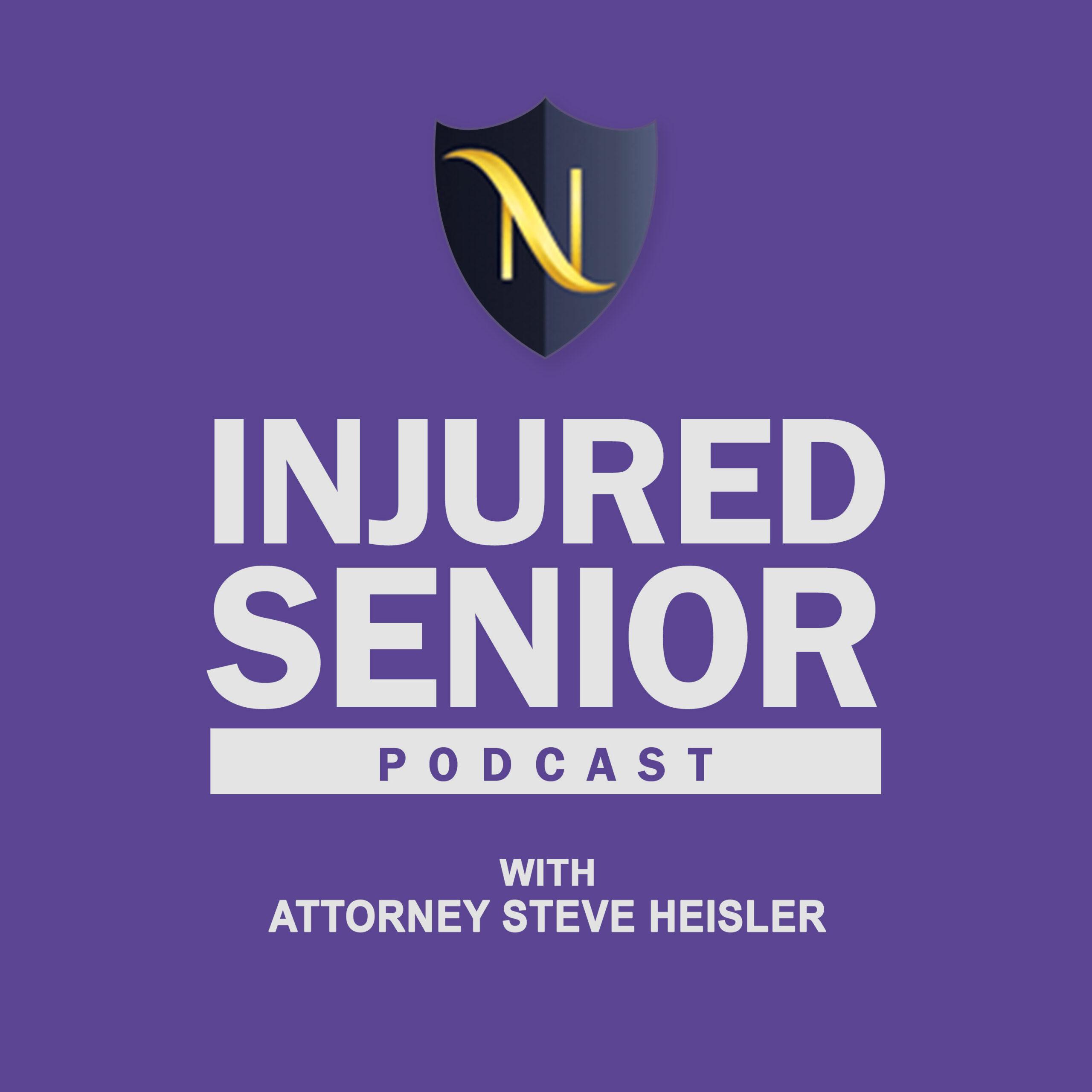 Injured Senior Podcast with Attorney Steve Heisler