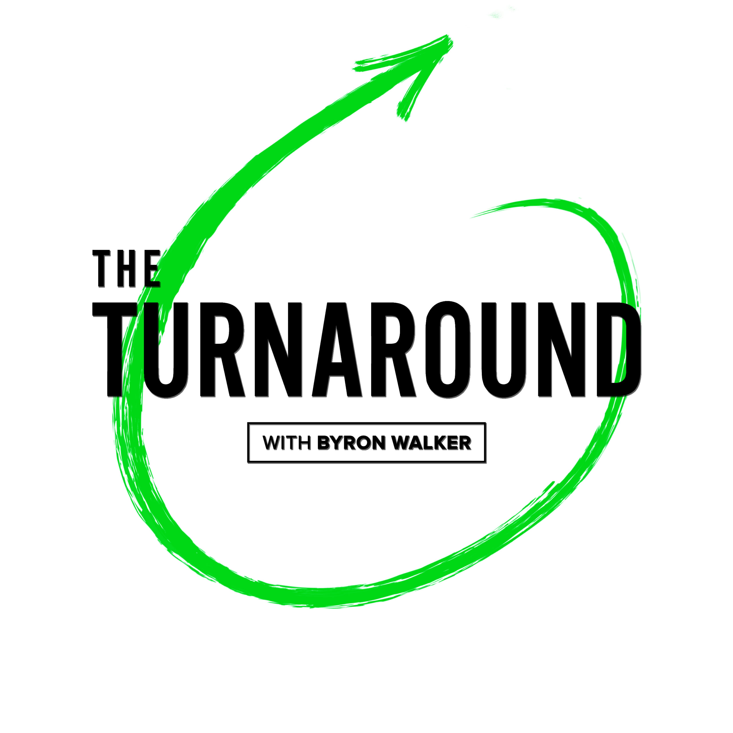 The Turnaround Podcast with Byron Walker