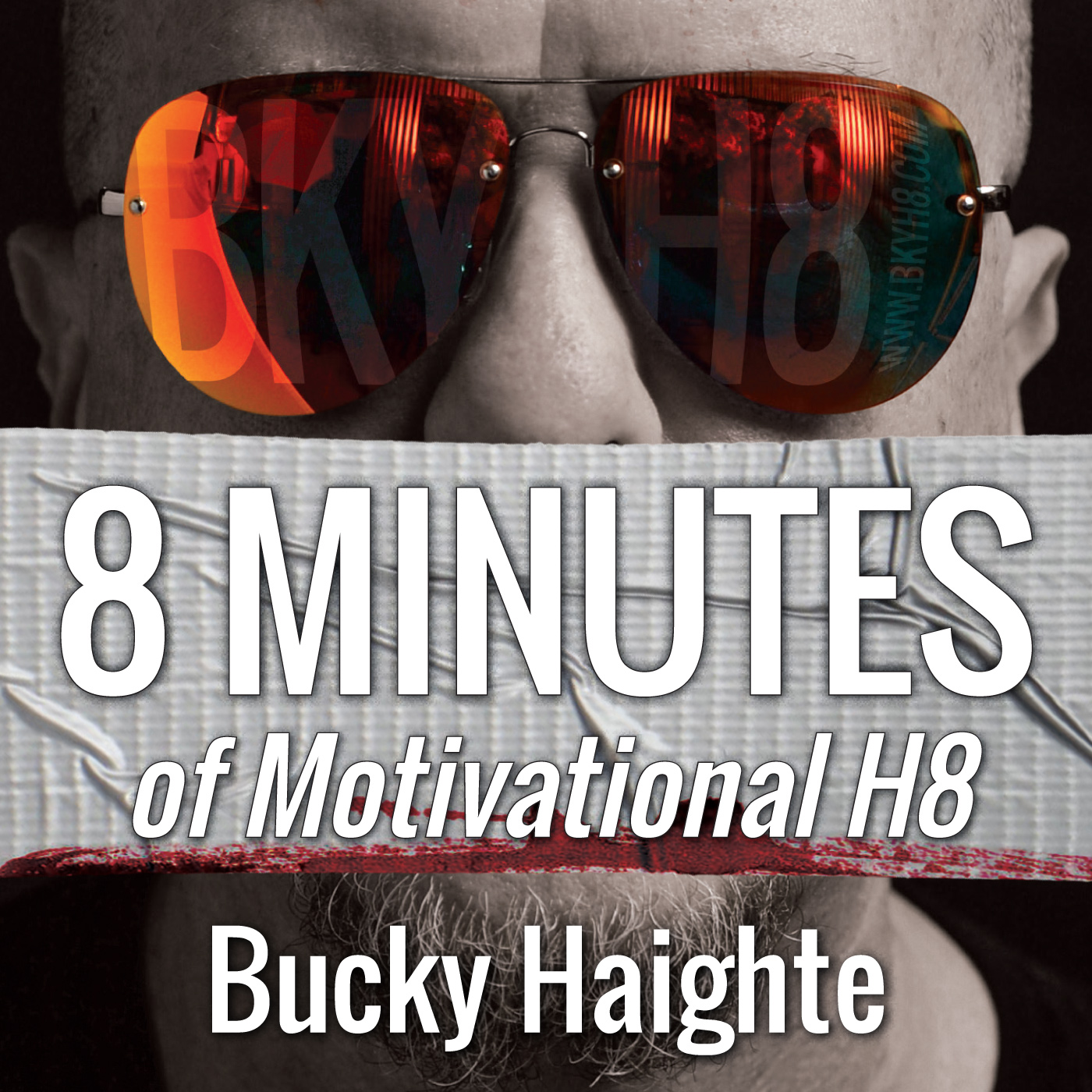 8 Minutes of Motivational H8 Podcast with Bucky Haighte