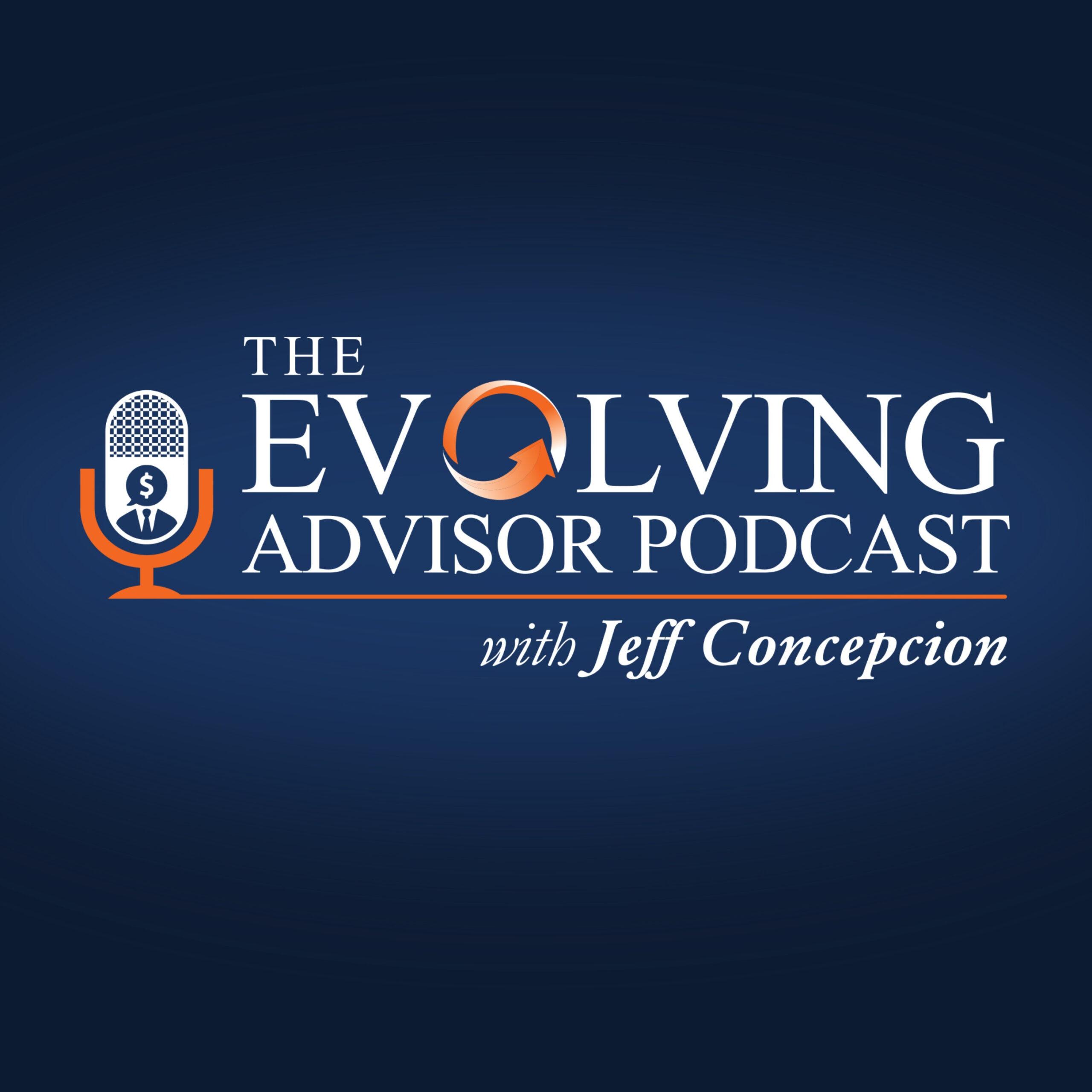 The Evolving Advisor Podcast with Jeff Concepcion